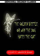 The Golden Beetle Or Why The Dog Hates The Cat by Norman Hinsdale Pitman