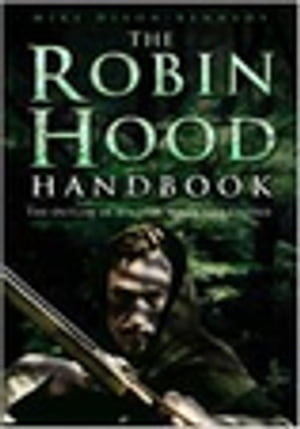 The Robin Hood Handbook The Outlaw in History,  Myth and Legend
