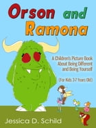 Orson and Ramona: A Children's Picture Book About Being Different and Being Yourself (For Kids 3-7 Years Old) by Jessica D. Schild