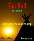 The Bull: Mind over the matter atop by BR Raksun