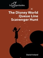 The Disney World Queue Line Scavenger Hunt: The Game You Play While Waiting In Line by Daniel Ireland