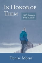 In Honor of Them: Life's Lessons from Cancer by Denise Morin