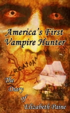 America's First Vampire Hunter: The Diary of Elizabeth Paine by Elizabeth Paine