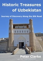 Historic Treasures of Uzbekistan: Journey of Discovery along the Silk Road by Peter Clarke