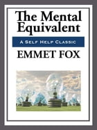 The Mental Equivalent by Emmett Fox