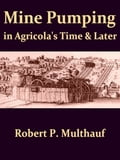 Mine Pumping in Agricola's Time and Later bc814a80-6c47-4c95-8a66-a4b2d93c4c6a