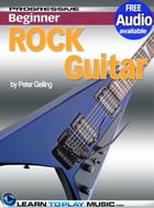 Rock Guitar Lessons for Beginners: Teach Yourself How to Play Guitar (Free Audio Available) by LearnToPlayMusic.com