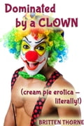 Dominated By A Clown (Cream Pie Erotica - literally!) af16e874-7d58-4c0a-a7c3-aecedbc666bf