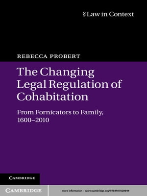 The Changing Legal Regulation of Cohabitation From Fornicators to Family,  1600?2010