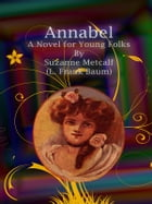 Annabel: A Novel for Young Folks by Suzanne Metcalf (l. Frank Baum)