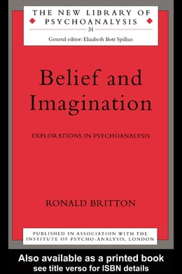 Book Belief and Imagination: Explorations in Psychoanalysis by Britton, Ronald
