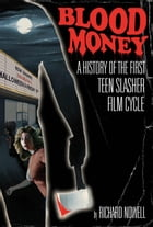 Blood Money: A History of the First Teen Slasher Film Cycle by Dr. Richard Nowell