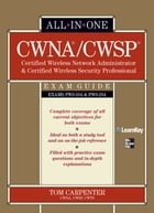 CWNA Certified Wireless Network Administrator & CWSP Certified Wireless Security Professional All-in-One Exam Guide (PW0-104 & PW0-204) by Tom Carpenter