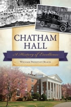 Chatham Hall: A History of Excellence by William Black