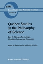 Québec Studies in the Philosophy of Science: Part II: Biology, Psychology, Cognitive Science and…