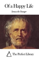 Of a Happy Life by Seneca the Younger