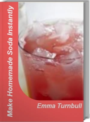Make Homemade Soda Instantly Top Secret Recipes For Making Delicious Homemade Soda Syrup,  Homemade Soda Machine and More