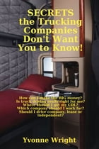 Secrets the Trucking Companies Don't Want You to Know! by Yvonne Wright