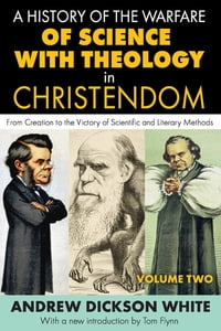 A History of the Warfare of Science with Theology in Christendom
