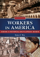 Workers in America: A Historical Encyclopedia [2 volumes]