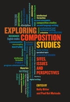 Exploring Composition Studies: Sites, Issues, Perspectives
