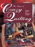 The Magic of Crazy Quilting: A Complete Resource for Embellished Quilting (Quilts & Quilting) photo