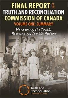 Final Report of the Truth and Reconciliation Commission of Canada, Volume One: Summary: Honouring…