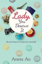 Lady, You Deserve It: 40 promises to improve yourself by Aness An
