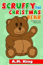 Scruffy the Christmas Bear by A.M. King