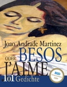 BESOS oder J'aime: 101 Gedichte by Joao Andrade Martinez