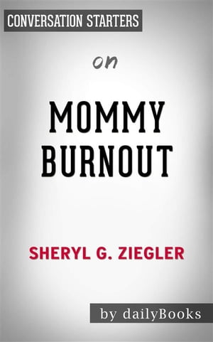 Mommy Burnout: How to Reclaim Your Life and Raise Healthier Children in the Process by Dr. Sheryl G. Ziegler | Conversation Starters