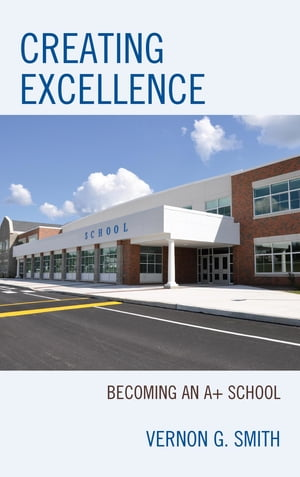 Creating Excellence: Becoming an A+ School by Vernon G. Smith