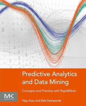 Predictive Analytics and Data Mining Concepts and Practice with RapidMiner