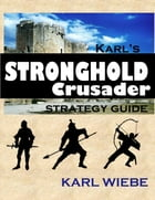 Karl's Stronghold Crusader Strategy Guide by Karl Wiebe