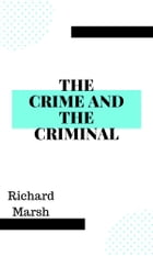 The Crime and the Criminal by Richard Marsh