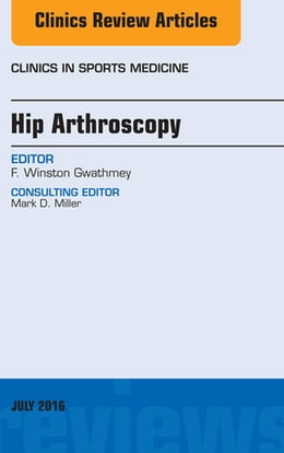 Book Hip Arthroscopy, An Issue of Clinics in Sports Medicine, by F. Winston Gwathmey