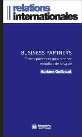 Business Partners: Firmes privées et gouvernance mondiale de la santé by Auriane Guilbaud