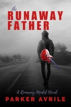 The Runaway Father: The Runaway Model, #3 by Parker Avrile