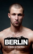 Berlin: A Guide for Gay Men by Kruno Pekas