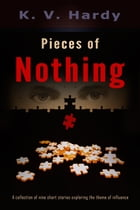 Pieces of Nothing by K. V. Hardy