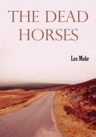 The Dead Horses by Les Mohr