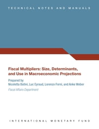Fiscal Multipliers: Size, Determinants, and Use in Macroeconomic Projections
