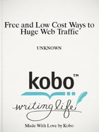 Free and Low Cost Ways to Huge Web Traffic by UNKNOWN