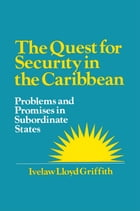 The Quest for Security in the Caribbean: Problems and Promises in Subordinate States: Problems and…
