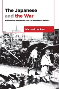 The Japanese and the War: Expectation, Perception, and the Shaping of Memory