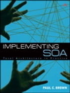 Implementing SOA: Total Architecture in Practice by Paul C. Brown