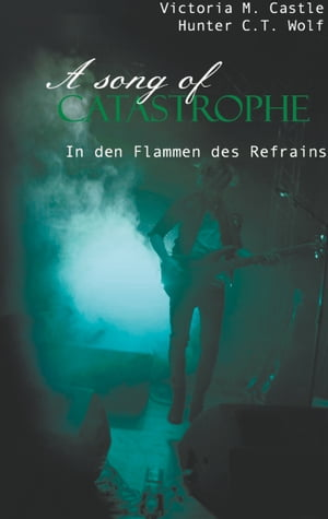 A song of Catastrophe: In den Flammen des Refrains by Hunter C. T. Wolf