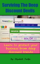 Surviving The Deep Discount Devils: Learn to protect your business from deep discount trends by Elizabeth Trelfa