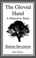 The Gloved Hand: A Detective Story by Burton Stevenson