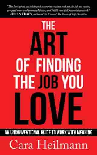 The Art of Finding the Job You Love: An Unconventional Guide to Work with Meaning